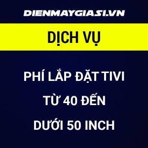 Phí lắp đặt tivi từ 40 đến dưới 50 inch